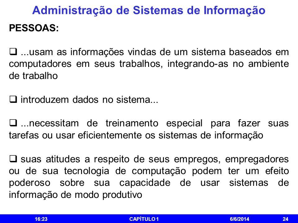 Administração de Sistemas de Informação 16:25CAPÍTULO 16/6/201424 PESSOAS:...usam as informações vindas de um sistema baseados em computadores em seus