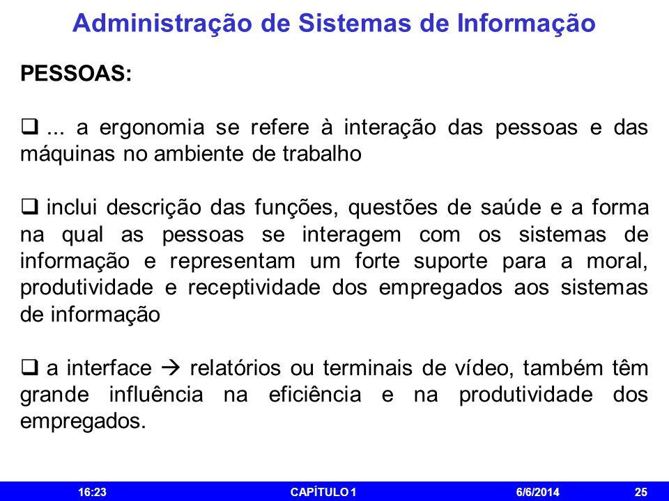 Administração de Sistemas de Informação 16:25CAPÍTULO 16/6/201425 PESSOAS:... a ergonomia se refere à interação das pessoas e das máquinas no ambiente