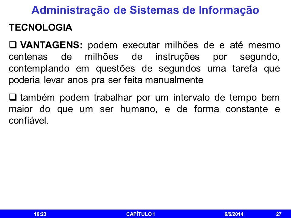 Administração de Sistemas de Informação 16:25CAPÍTULO 16/6/201427 TECNOLOGIA VANTAGENS: podem executar milhões de e até mesmo centenas de milhões de i