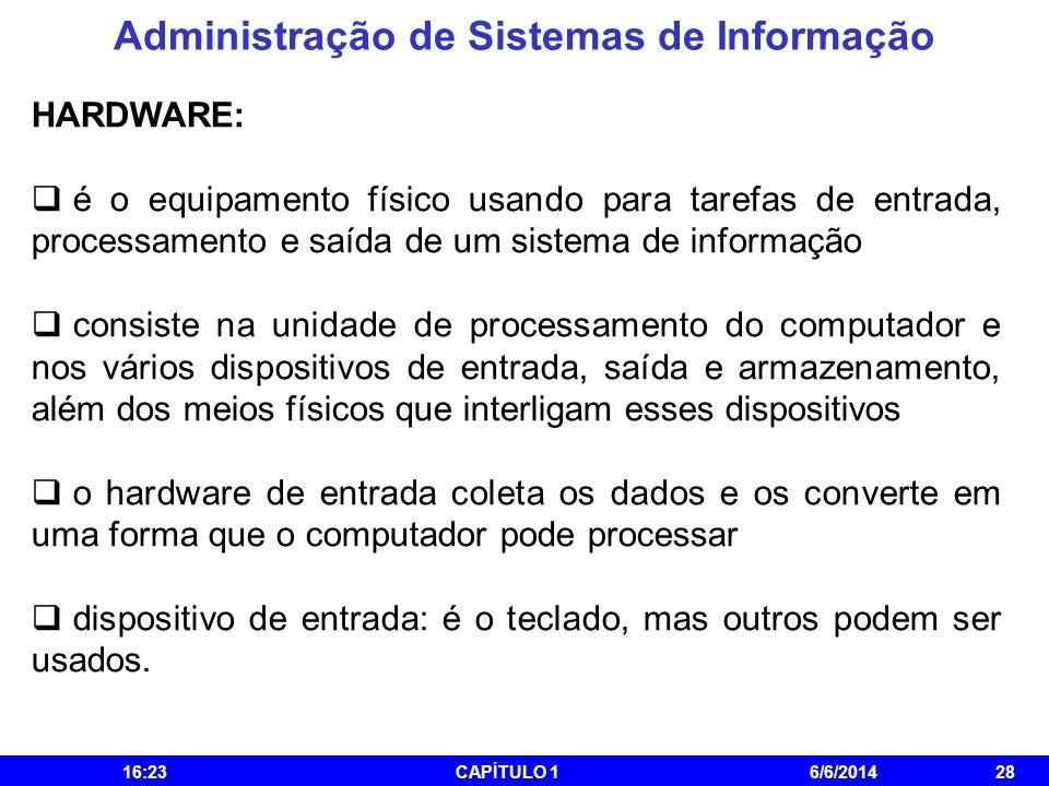 Administração de Sistemas de Informação 16:25CAPÍTULO 16/6/201428 HARDWARE: é o equipamento físico usando para tarefas de entrada, processamento e saí