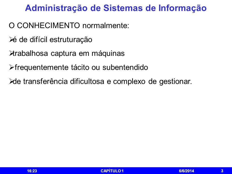 Administração de Sistemas de Informação 16:25CAPÍTULO 16/6/20143 O CONHECIMENTO normalmente: é de difícil estruturação trabalhosa captura em máquinas