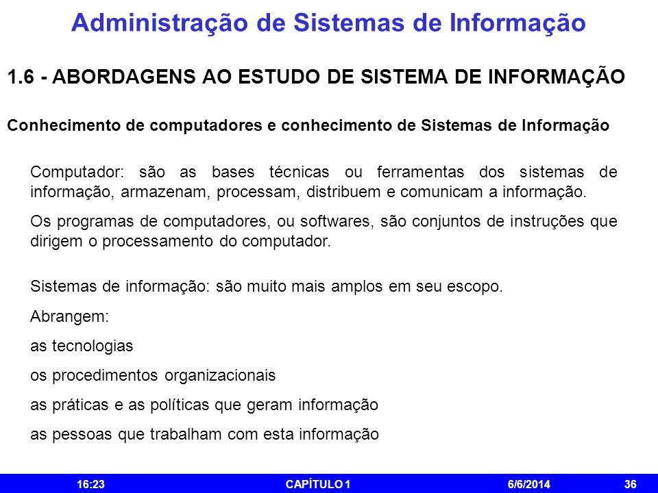 Administração de Sistemas de Informação 16:25CAPÍTULO 16/6/201436 1.6 - ABORDAGENS AO ESTUDO DE SISTEMA DE INFORMAÇÃO Conhecimento de computadores e c