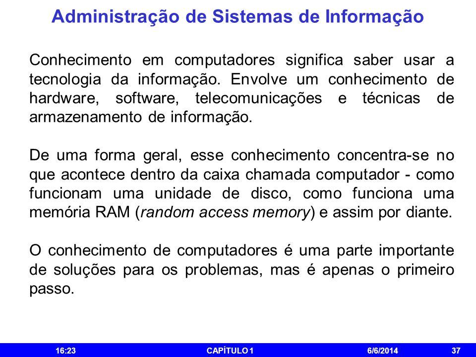 Administração de Sistemas de Informação 16:25CAPÍTULO 16/6/201437 Conhecimento em computadores significa saber usar a tecnologia da informação. Envolv