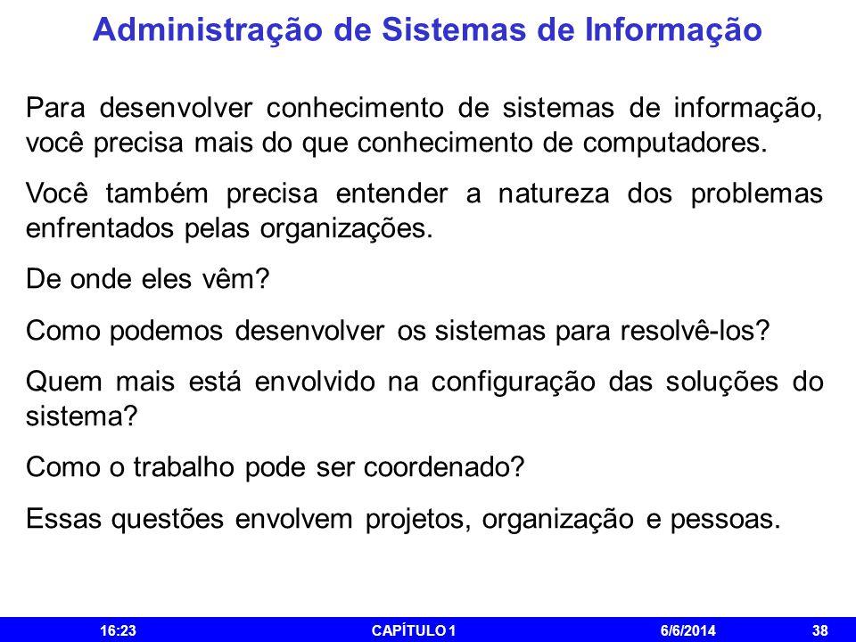 Administração de Sistemas de Informação 16:25CAPÍTULO 16/6/201438 Para desenvolver conhecimento de sistemas de informação, você precisa mais do que co