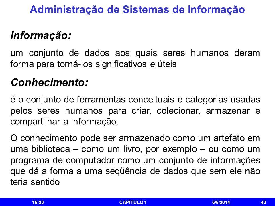 Administração de Sistemas de Informação 16:25CAPÍTULO 16/6/201443 Informação: um conjunto de dados aos quais seres humanos deram forma para torná-los