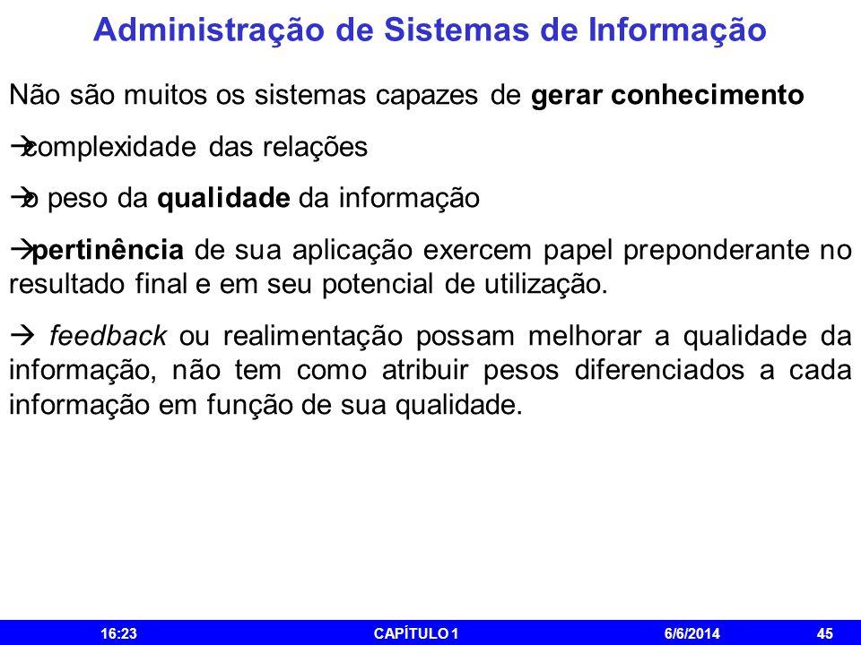 Administração de Sistemas de Informação 16:25CAPÍTULO 16/6/201445 Não são muitos os sistemas capazes de gerar conhecimento complexidade das relações o