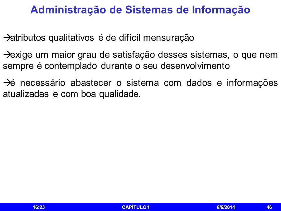 Administração de Sistemas de Informação 16:25CAPÍTULO 16/6/201446 atributos qualitativos é de difícil mensuração exige um maior grau de satisfação des