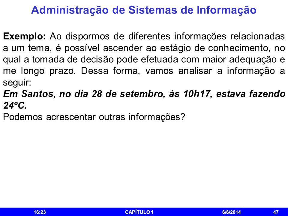 Administração de Sistemas de Informação 16:25CAPÍTULO 16/6/201447 Exemplo: Ao dispormos de diferentes informações relacionadas a um tema, é possível a