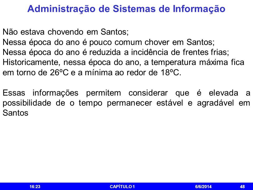 Administração de Sistemas de Informação 16:25CAPÍTULO 16/6/201448 Não estava chovendo em Santos; Nessa época do ano é pouco comum chover em Santos; Ne