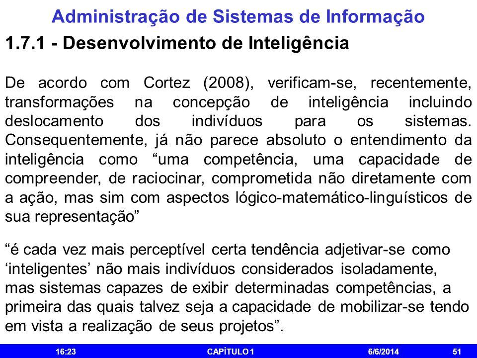 Administração de Sistemas de Informação 16:25CAPÍTULO 16/6/201451 1.7.1 - Desenvolvimento de Inteligência De acordo com Cortez (2008), verificam-se, r