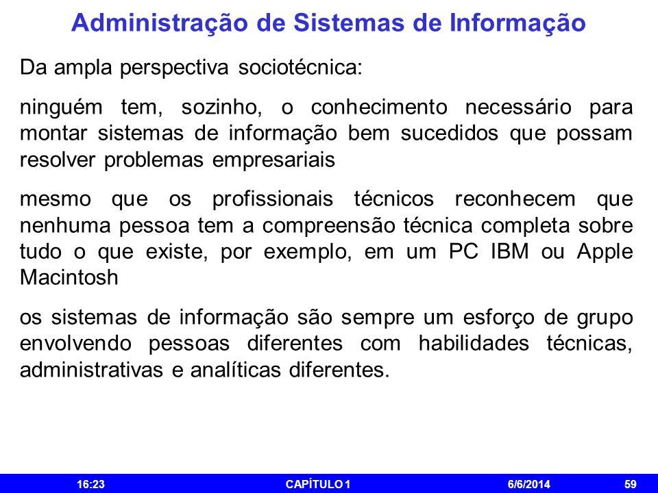 Administração de Sistemas de Informação 16:25CAPÍTULO 16/6/201459 Da ampla perspectiva sociotécnica: ninguém tem, sozinho, o conhecimento necessário p