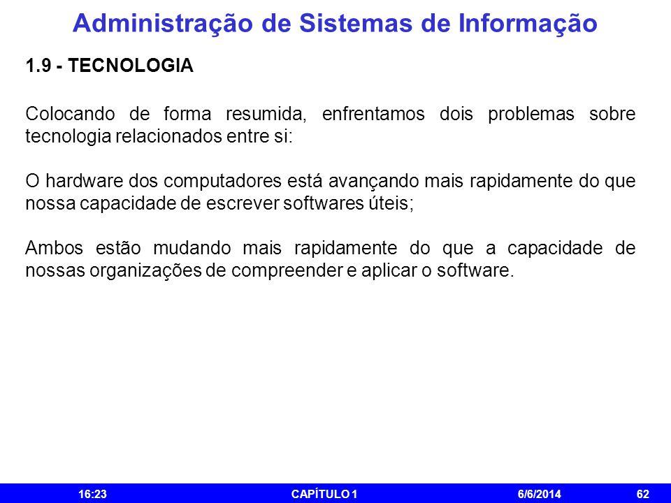 Administração de Sistemas de Informação 16:25CAPÍTULO 16/6/201462 1.9 - TECNOLOGIA Colocando de forma resumida, enfrentamos dois problemas sobre tecno