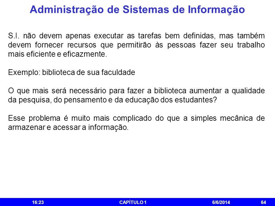 Administração de Sistemas de Informação 16:25CAPÍTULO 16/6/201464 S.I. não devem apenas executar as tarefas bem definidas, mas também devem fornecer r