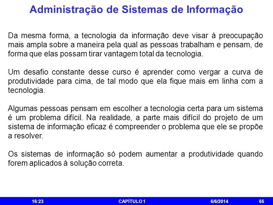 Administração de Sistemas de Informação 16:25CAPÍTULO 16/6/201465 Da mesma forma, a tecnologia da informação deve visar à preocupação mais ampla sobre