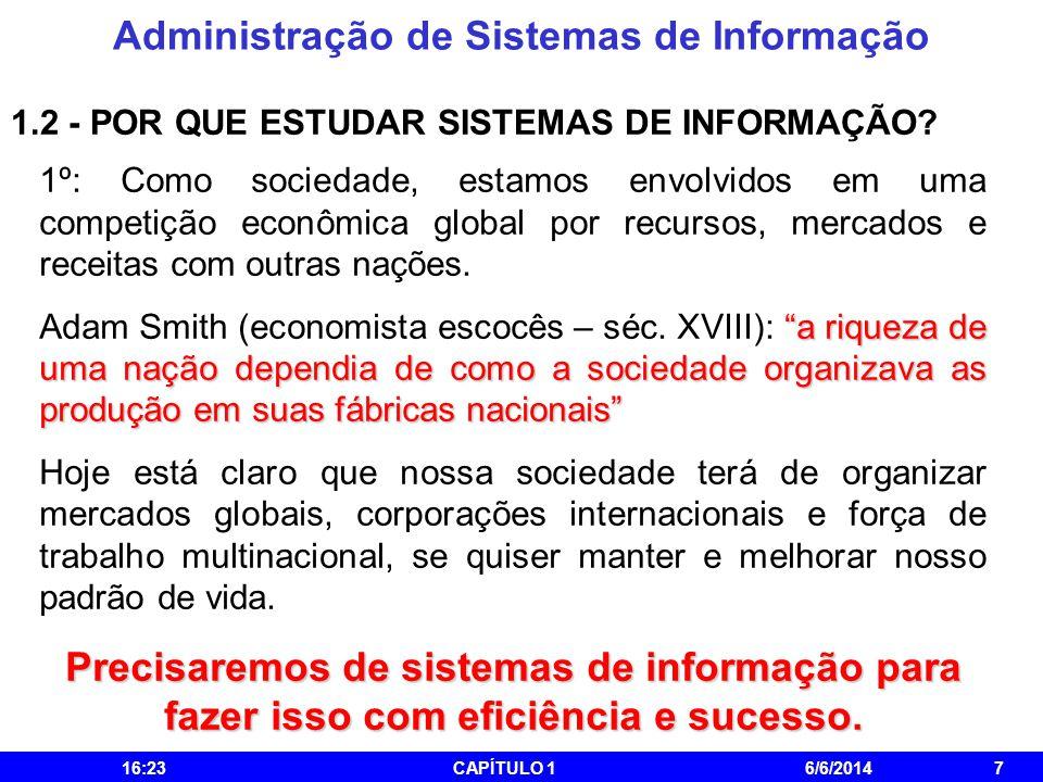 Administração de Sistemas de Informação 16:25CAPÍTULO 16/6/20147 1.2 - POR QUE ESTUDAR SISTEMAS DE INFORMAÇÃO? 1º: Como sociedade, estamos envolvidos