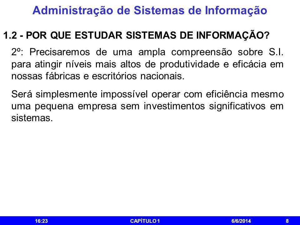 Administração de Sistemas de Informação 16:25CAPÍTULO 16/6/20148 1.2 - POR QUE ESTUDAR SISTEMAS DE INFORMAÇÃO? 2º: Precisaremos de uma ampla compreens