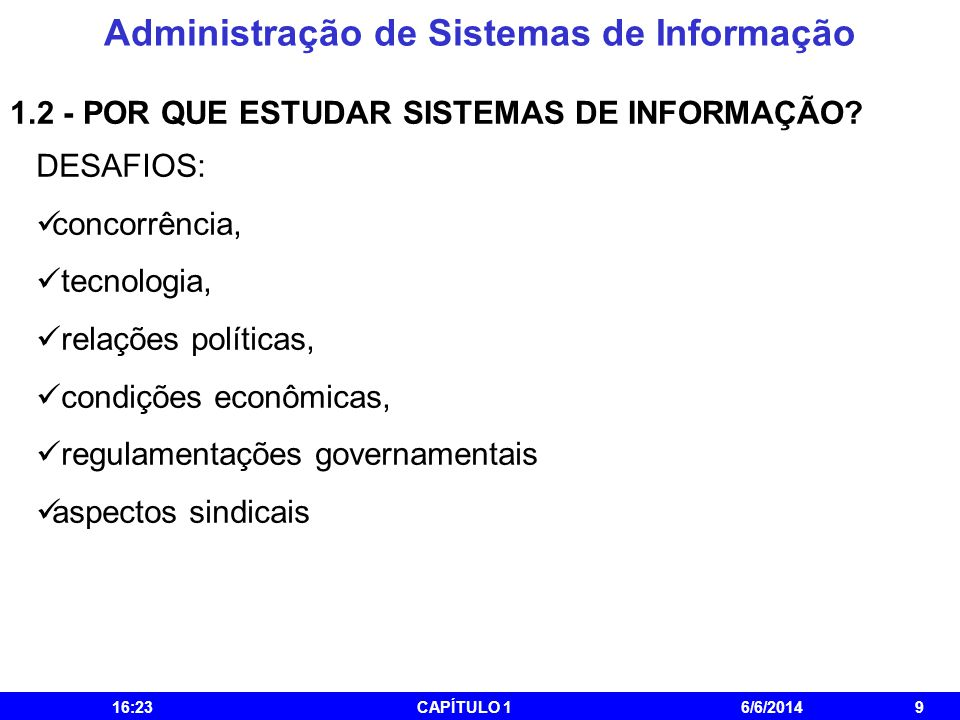 Administração de Sistemas de Informação 16:25CAPÍTULO 16/6/20149 1.2 - POR QUE ESTUDAR SISTEMAS DE INFORMAÇÃO? DESAFIOS: concorrência, tecnologia, rel
