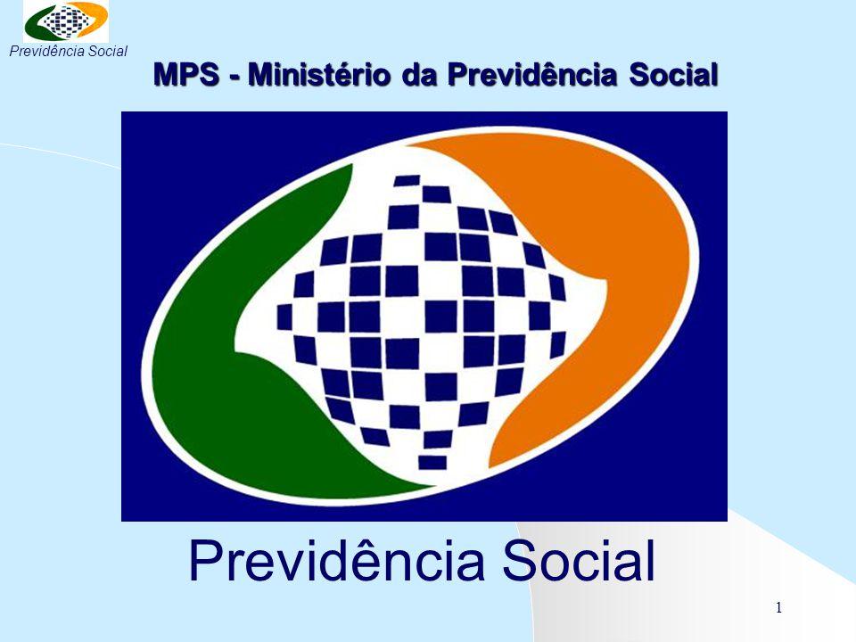 1 Previdência Social MPS - Ministério da Previdência Social Previdência Social