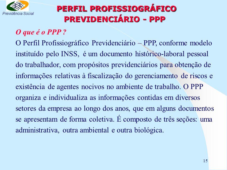 15 PERFIL PROFISSIOGRÁFICO PREVIDENCIÁRIO - PPP PERFIL PROFISSIOGRÁFICO PREVIDENCIÁRIO - PPP O que é o PPP .
