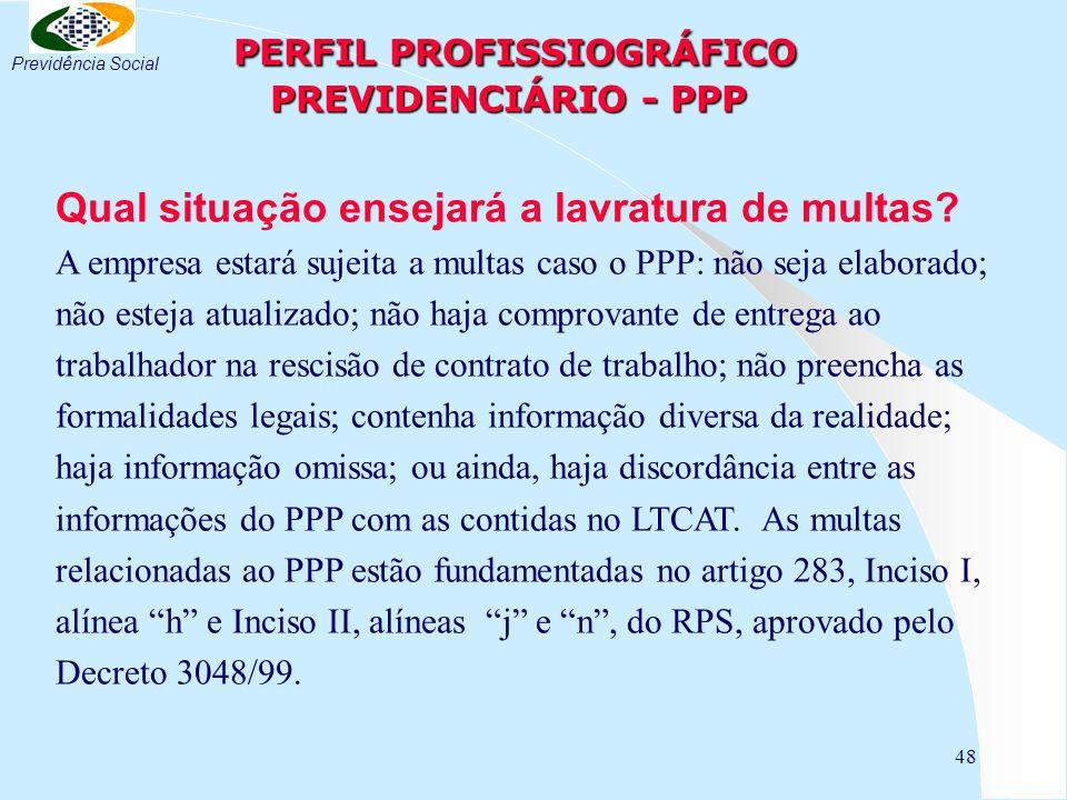 48 PERFIL PROFISSIOGRÁFICO PREVIDENCIÁRIO - PPP PERFIL PROFISSIOGRÁFICO PREVIDENCIÁRIO - PPP Qual situação ensejará a lavratura de multas.