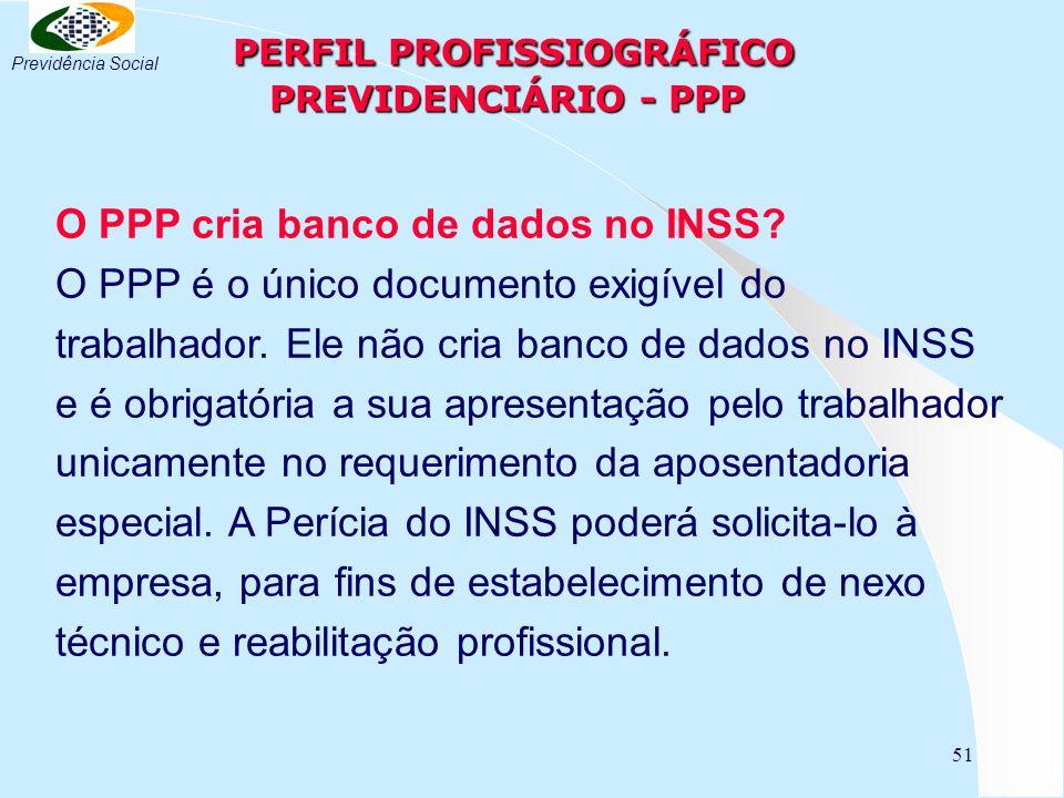51 PERFIL PROFISSIOGRÁFICO PREVIDENCIÁRIO - PPP PERFIL PROFISSIOGRÁFICO PREVIDENCIÁRIO - PPP O PPP cria banco de dados no INSS.