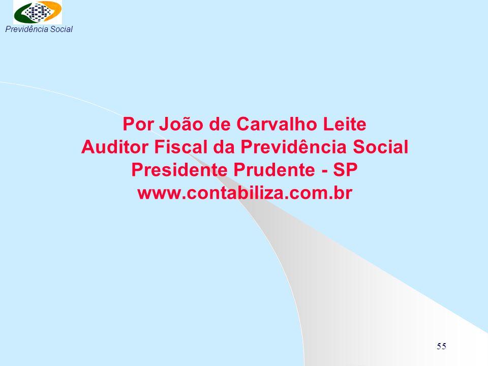 55 Por João de Carvalho Leite Auditor Fiscal da Previdência Social Presidente Prudente - SP www.contabiliza.com.br Previdência Social