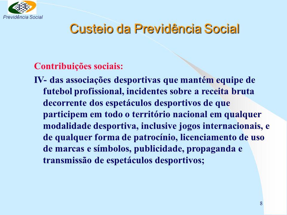 9 Custeio da Previdência Social Custeio da Previdência Social Contribuições sociais: V- incidentes sobre a receita bruta proveniente da comercialização da produção rural.