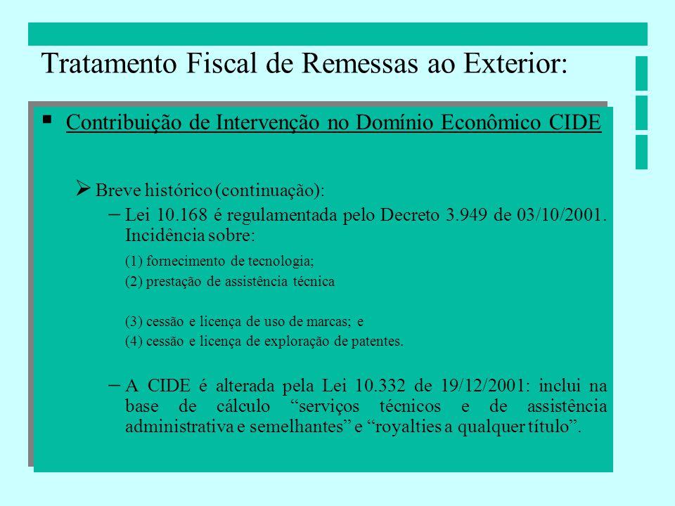 Contribuição de Intervenção no Domínio Econômico CIDE Breve histórico (continuação): Lei 10.168 é regulamentada pelo Decreto 3.949 de 03/10/2001. Inci