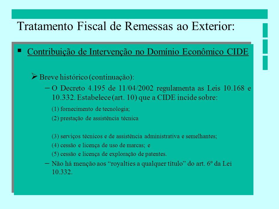 Contribuição de Intervenção no Domínio Econômico CIDE Breve histórico (continuação): O Decreto 4.195 de 11/04/2002 regulamenta as Leis 10.168 e 10.332