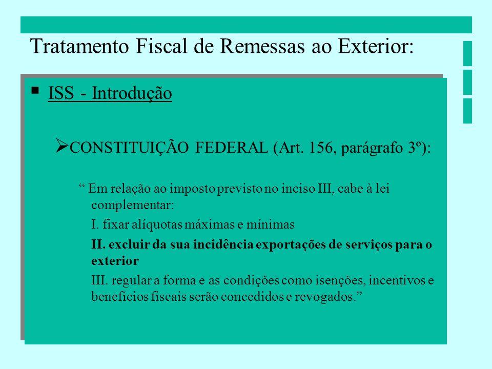ISS - Introdução CONSTITUIÇÃO FEDERAL (Art. 156, parágrafo 3º): Em relação ao imposto previsto no inciso III, cabe à lei complementar: I. fixar alíquo
