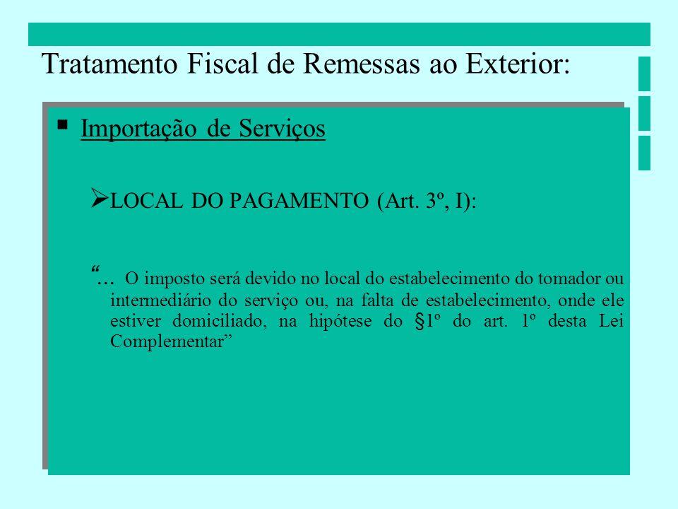 Importação de Serviços LOCAL DO PAGAMENTO (Art. 3º, I):... O imposto será devido no local do estabelecimento do tomador ou intermediário do serviço ou