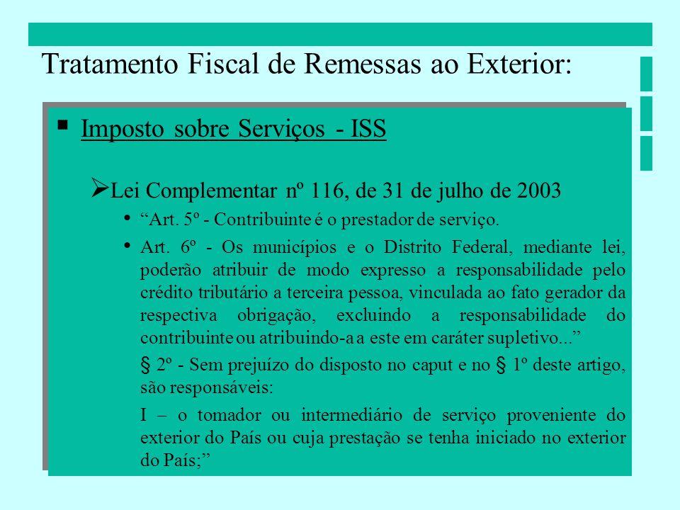 Imposto sobre Serviços - ISS Lei Complementar nº 116, de 31 de julho de 2003 Art. 5º - Contribuinte é o prestador de serviço. Art. 6º - Os municípios