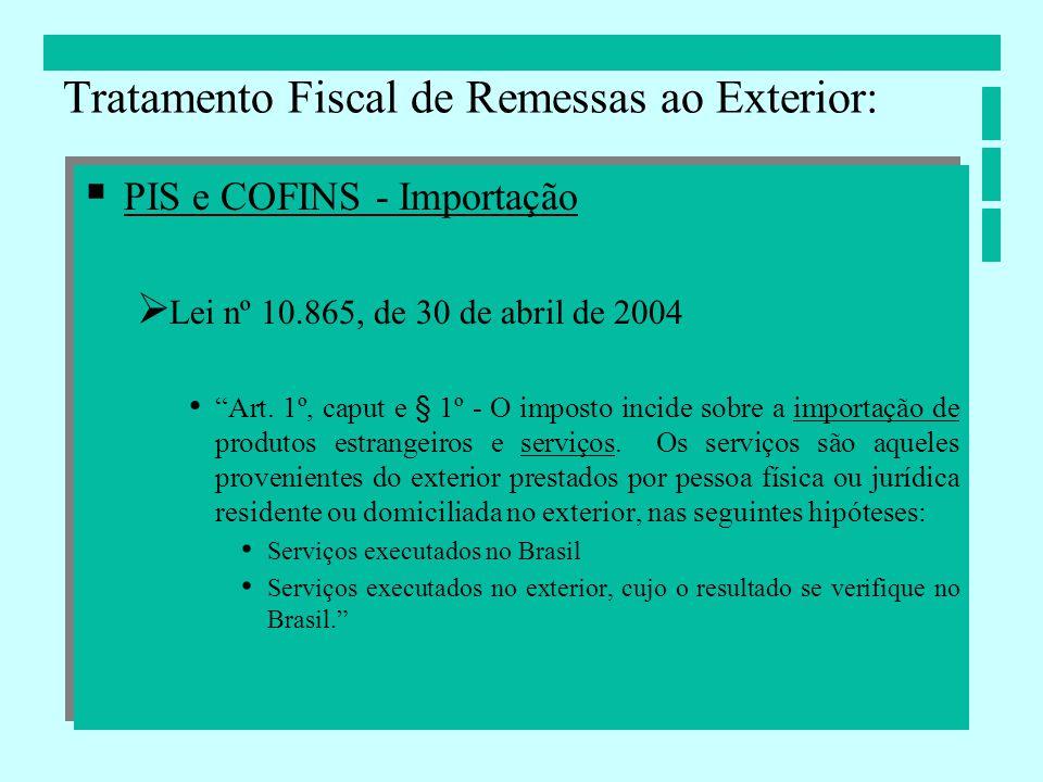 PIS e COFINS - Importação Lei nº 10.865, de 30 de abril de 2004 Art. 1º, caput e § 1º - O imposto incide sobre a importação de produtos estrangeiros e