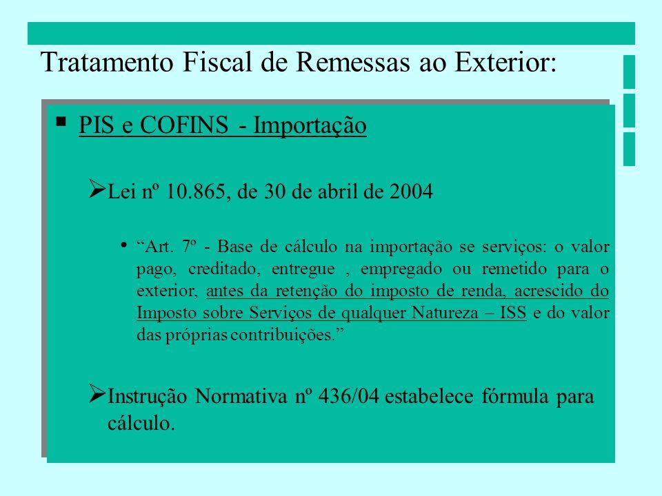 PIS e COFINS - Importação Lei nº 10.865, de 30 de abril de 2004 Art. 7º - Base de cálculo na importação se serviços: o valor pago, creditado, entregue