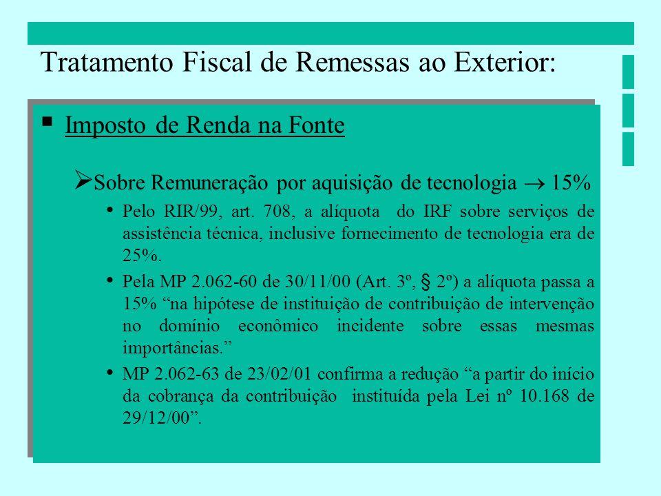 Imposto de Renda na Fonte Sobre Remuneração por aquisição de tecnologia 15% Pelo RIR/99, art. 708, a alíquota do IRF sobre serviços de assistência téc