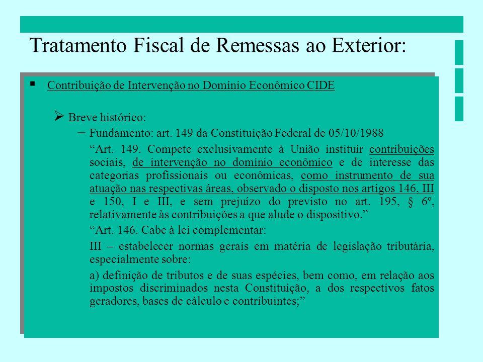 Contribuição de Intervenção no Domínio Econômico CIDE Breve histórico: Medidas Provisórias 2.062-60 e 2.062-61 aumentaram a alíquota do IRF sobre royalties para 25%, para em seguida reduzi-la a 15% do momento em que fosse criada a CIDE.