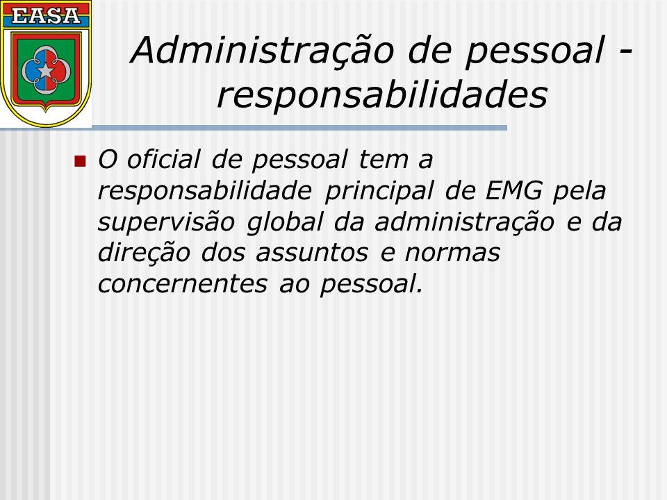 Administração de pessoal - responsabilidades O oficial de pessoal tem a responsabilidade principal de EMG pela supervisão global da administração e da direção dos assuntos e normas concernentes ao pessoal.