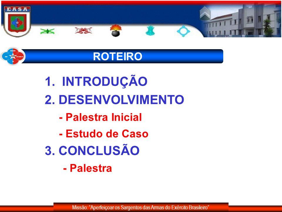 Missão: Aperfeiçoar os Sargentos das Armas do Exército Brasileiro PARTICIPANTES - AUTORIDADE NOMEANTE; - SINDICANTE, o encarregado da sindicância; - SINDICADO, a pessoa envolvida no fato a ser esclarecido; - TESTEMUNHA, a pessoa que presta esclarecimento;s - TÉCNICO OU PESSOA HABILITADA; - DENUNCIANTE OU OFENDIDO, aquele que provoca a ação da Administração Militar.