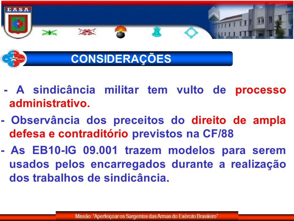 Missão: Aperfeiçoar os Sargentos das Armas do Exército Brasileiro COMPETÊNCIA I- o Comandante do Exército; II- o Oficial-General no cargo de comandante, chefe, diretor ou secretário de OM; e III- o comandante, chefe ou diretor de OM.