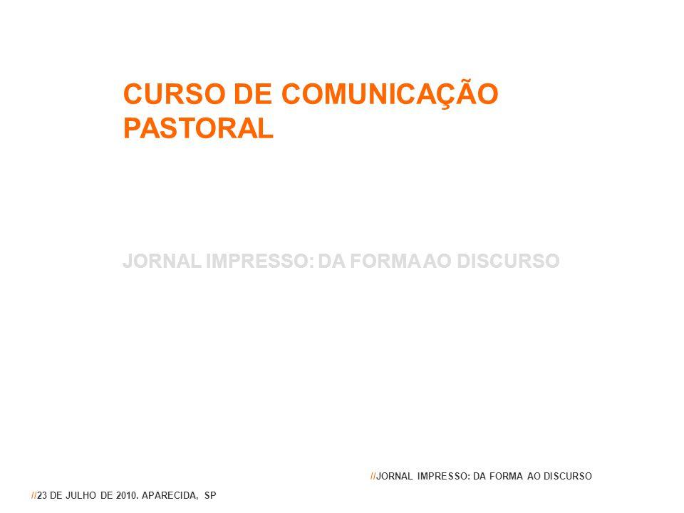 CURSO DE COMUNICAÇÃO PASTORAL JORNAL IMPRESSO: DA FORMA AO DISCURSO //23 DE JULHO DE 2010. APARECIDA, SP //JORNAL IMPRESSO: DA FORMA AO DISCURSO