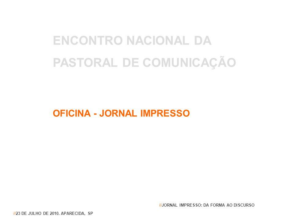 ENCONTRO NACIONAL DA PASTORAL DE COMUNICAÇÃO OFICINA - JORNAL IMPRESSO //23 DE JULHO DE 2010. APARECIDA, SP //JORNAL IMPRESSO: DA FORMA AO DISCURSO