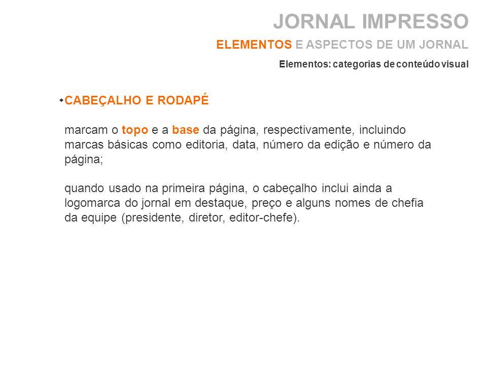 ELEMENTOS E ASPECTOS DE UM JORNAL CABEÇALHO E RODAPÉ marcam o topo e a base da página, respectivamente, incluindo marcas básicas como editoria, data,