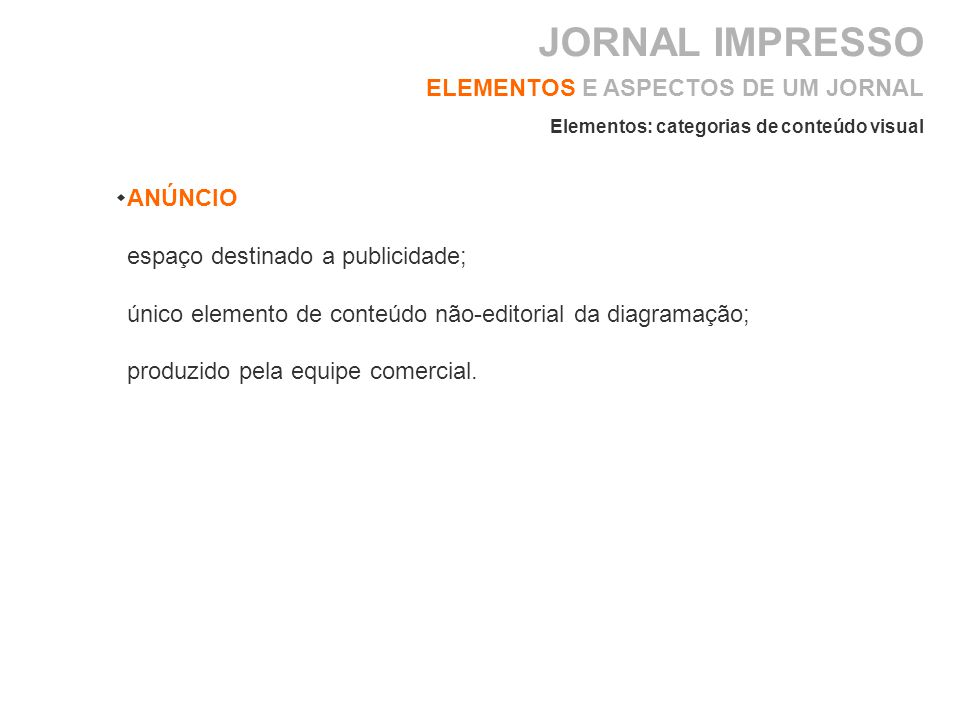 ELEMENTOS E ASPECTOS DE UM JORNAL ANÚNCIO espaço destinado a publicidade; único elemento de conteúdo não-editorial da diagramação; produzido pela equi