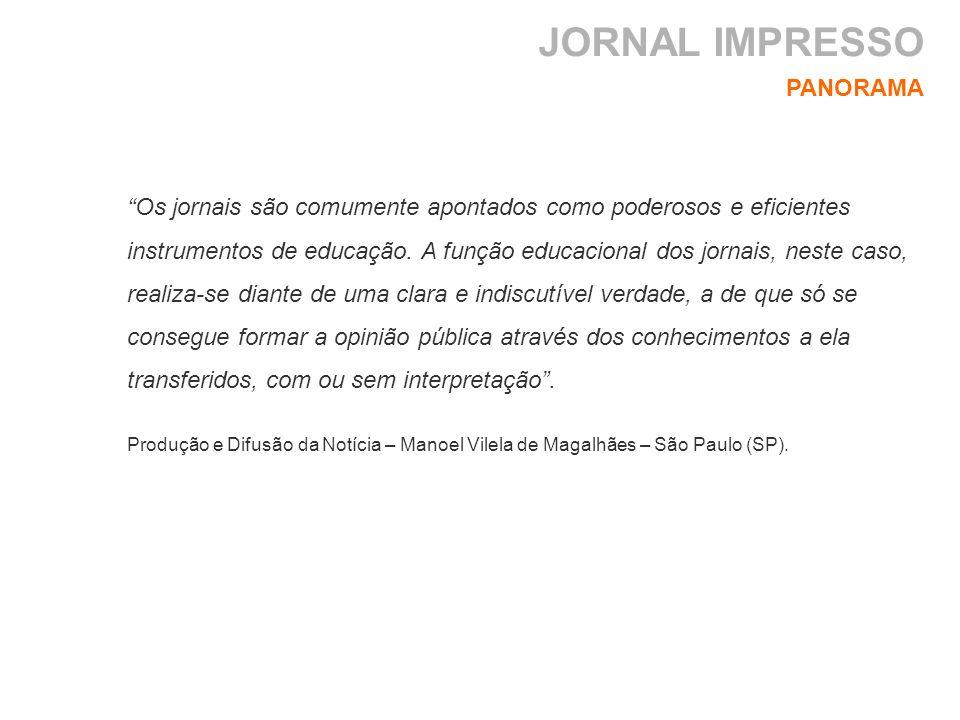 JORNAL IMPRESSO PANORAMA Os jornais são comumente apontados como poderosos e eficientes instrumentos de educação. A função educacional dos jornais, ne