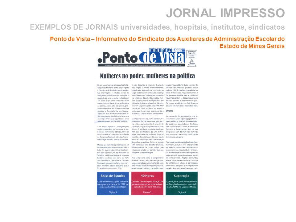JORNAL IMPRESSO Ponto de Vista – Informativo do Sindicato dos Auxiliares de Administração Escolar do Estado de Minas Gerais EXEMPLOS DE JORNAIS universidades, hospitais, institutos, sindicatos