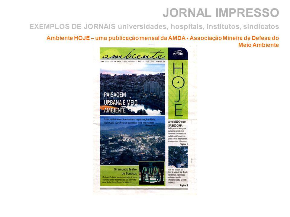 JORNAL IMPRESSO Ambiente HOJE – uma publicação mensal da AMDA - Associação Mineira de Defesa do Meio Ambiente EXEMPLOS DE JORNAIS universidades, hospitais, institutos, sindicatos