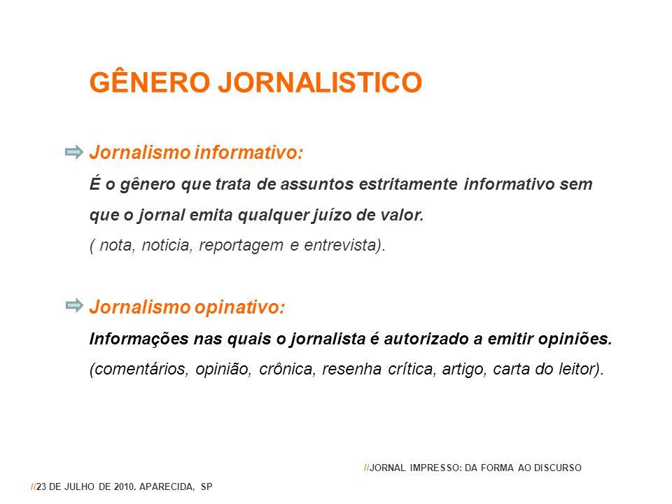 GÊNERO JORNALISTICO Jornalismo informativo: É o gênero que trata de assuntos estritamente informativo sem que o jornal emita qualquer juízo de valor.