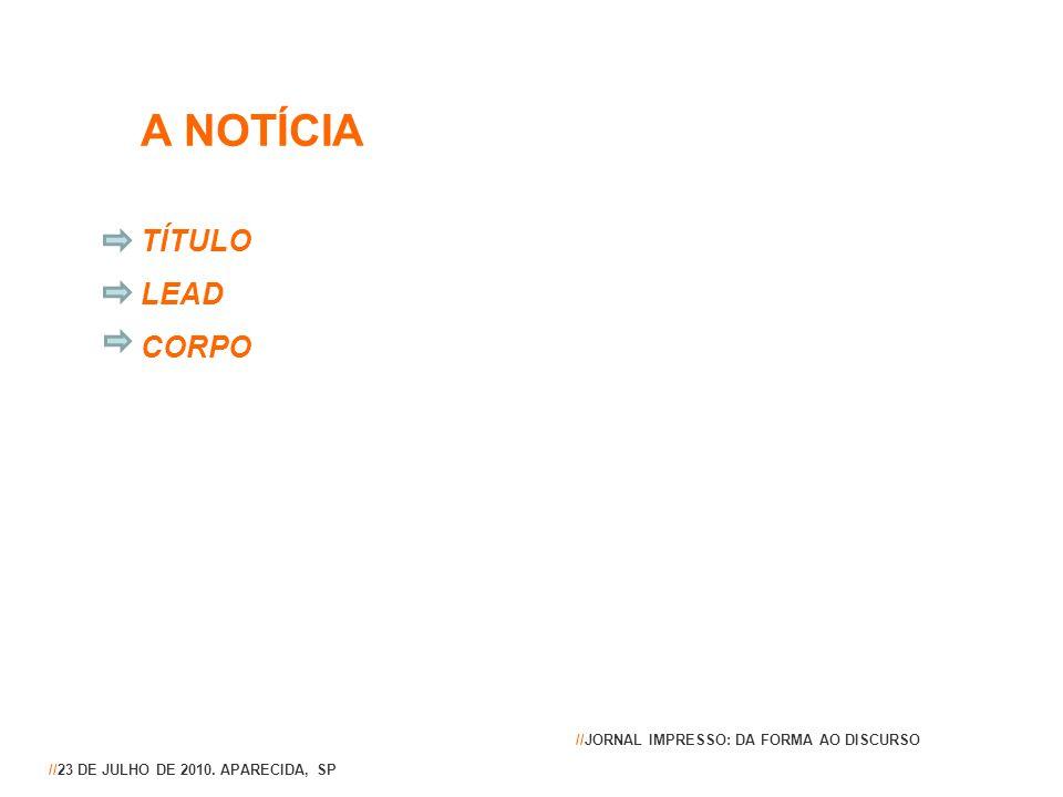 A NOTÍCIA TÍTULO LEAD CORPO //23 DE JULHO DE 2010. APARECIDA, SP //JORNAL IMPRESSO: DA FORMA AO DISCURSO