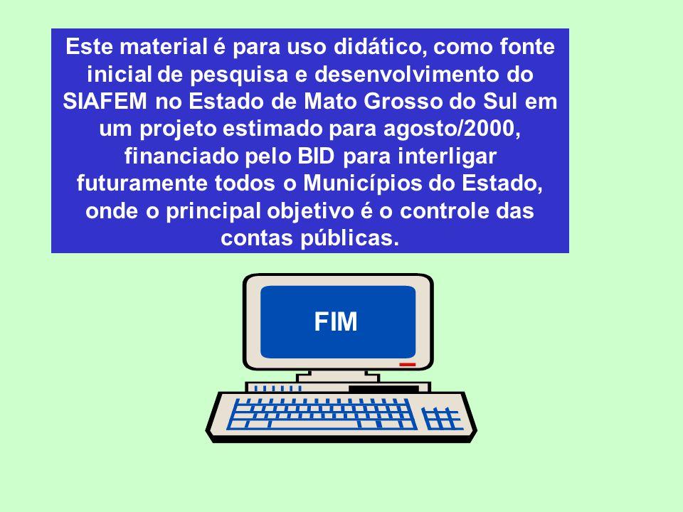 Este material é para uso didático, como fonte inicial de pesquisa e desenvolvimento do SIAFEM no Estado de Mato Grosso do Sul em um projeto estimado p