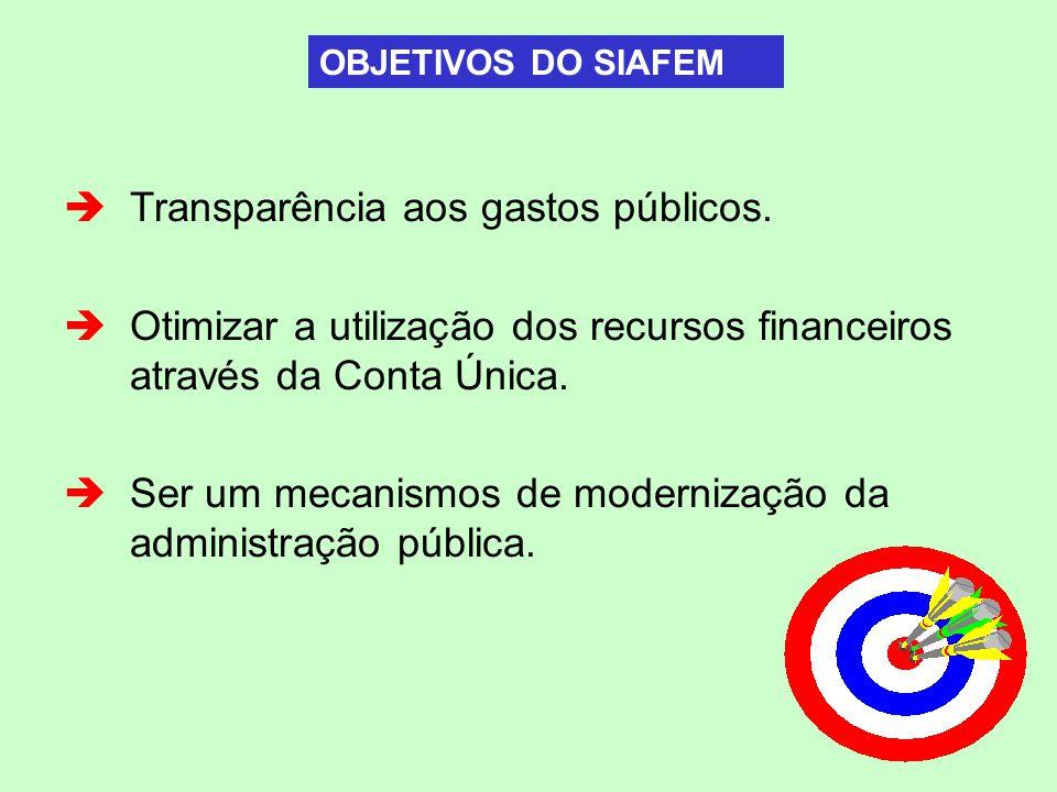 Transparência aos gastos públicos. Otimizar a utilização dos recursos financeiros através da Conta Única. Ser um mecanismos de modernização da adminis